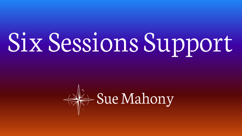 Six Session Support Package- Sue Mahony, Ph.D