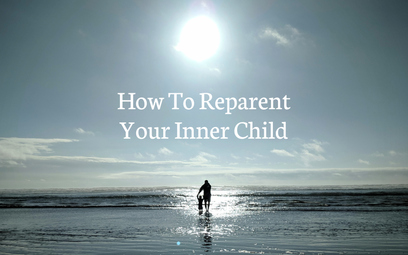 How To Reparent Your Inner Child